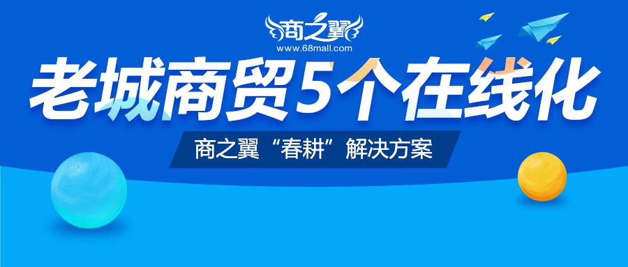 """商之翼""""春耕""""解决方案,赋能""""老城商贸""""5个在线化!"""